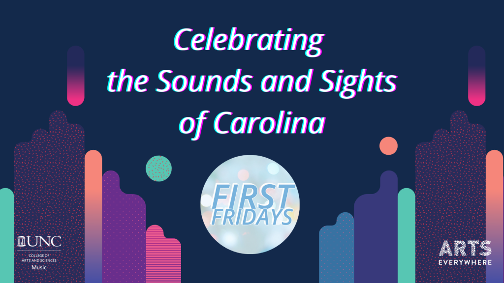 Navy background with streaks and dots of variated colors; Text reads: Celebrating the Sounds and Sights of Carolina, First Fridays