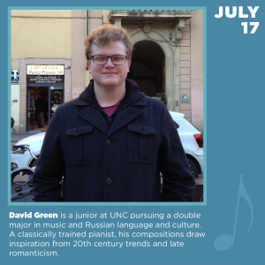 David Green is a junior at UNC pursuing a double major in music and Russian language and culture. A classically trained pianist, his compositions draw inspiration from 20th century trends and late romanticism.