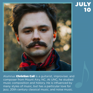 Alumnus Christian Cail is a guitarist, improviser, and composer from Mount Airy, NC. At UNC he studied music composition and history. He is influenced by many styles of music, but has a particular love for jazz, 20th century classical music, and noise music.