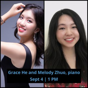 Melody Zhuo and Grace He; Text Reads: Grace He and Melody Zhuo, piano, Sept 4 | 1 PM