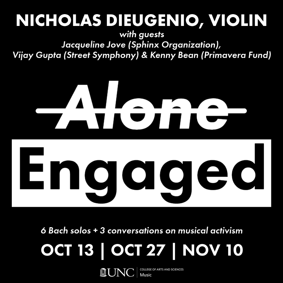 Nicholas DiEugeno, Violin with guests / Alone/Engaged / 6 Bach solos + 3 invterviews on musical activism / Oct 13 | Oct 27 | Nov 10