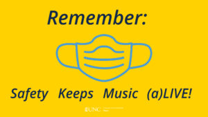 "Yellow background with Carolina blue face mask image in the center. Text above reads ""Remember:"" and text below reads ""Safety Keeps Music (a)LIVE!"""