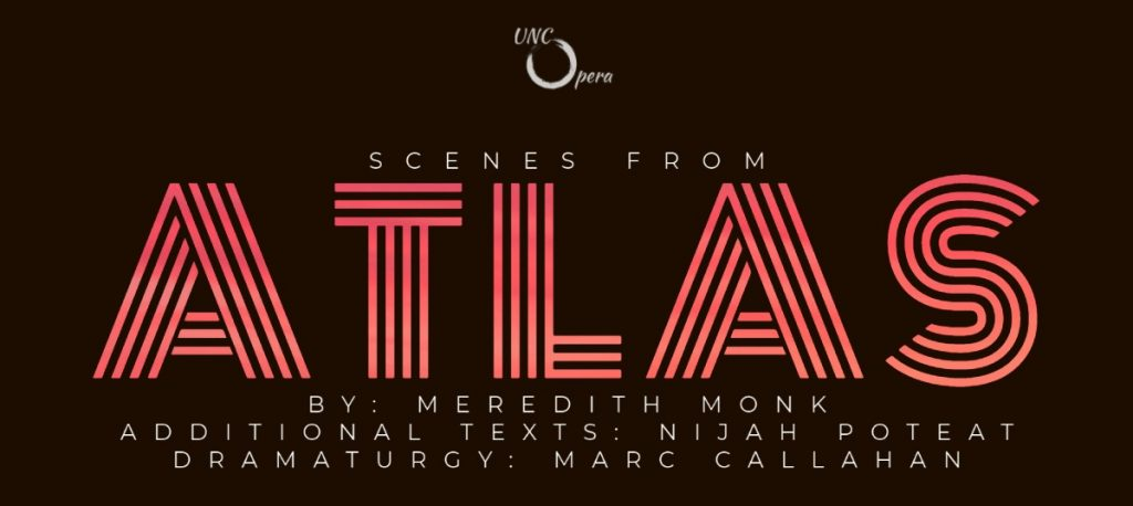 UNC Opera | Scenes from ATLAS | By: Meredith Monk | Additional texts: Nijah Poteat | Dramaturgy: Marc Callahan