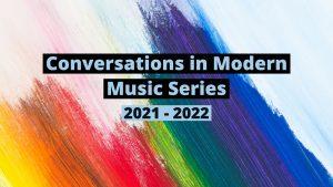 Conversations in Modern Music Series 2021-2022