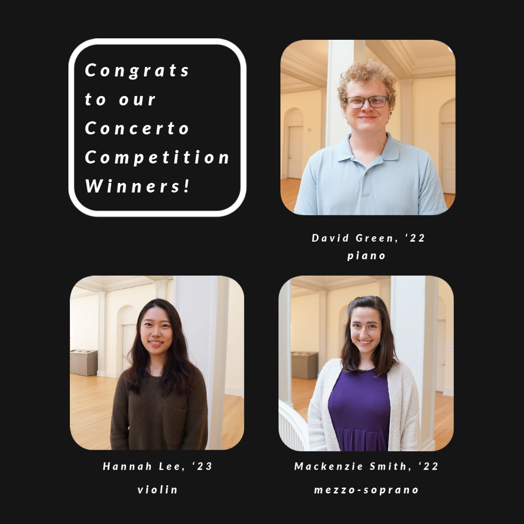 White text on black background reads: Congrats to our Concerto Competition Winners! Photos TR, clockwise: David Green, '22, piano; Mackenzie Smith, '22, mezzo-soprano; Hannah Lee, '23, violin