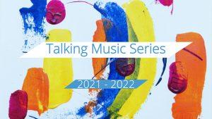 Talking Music Series 2021-2022