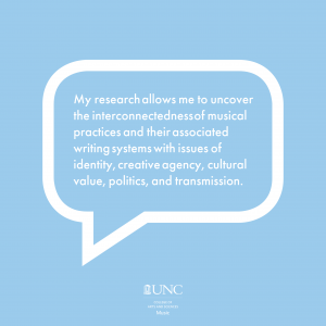 """Light blue background, white text in bubble reads """"My research allows me to uncover the interconnectedness of musical practices and their associated writing systems with issues of identity, creative agency, cultural value, politics, and transmission."""""""
